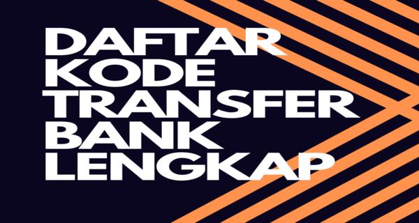 Daftar Kode Bank di Indonesia Terlengkap Update April 2021