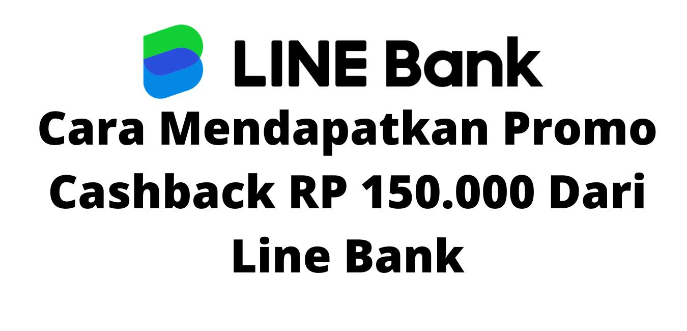 Cara Mendapatkan Promo Cashback RP 150.000 Dari Line Bank